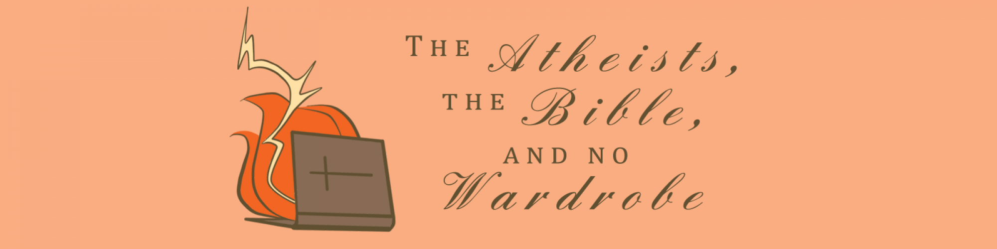 The Atheists, The Bible, and No Wardobe